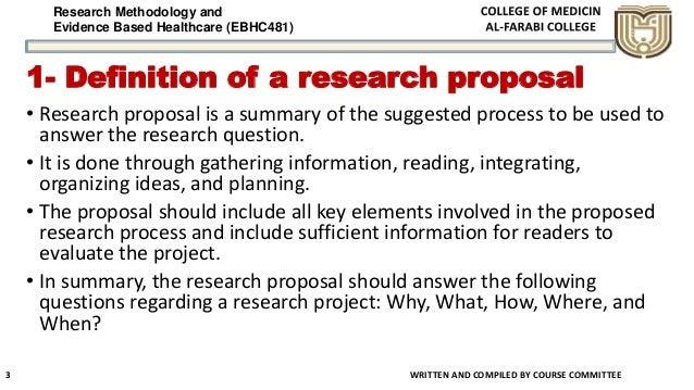 Research Methodology and Evidence Based Healthcare (EBHC481) 1- Definition of a research proposal • Research proposal is a...