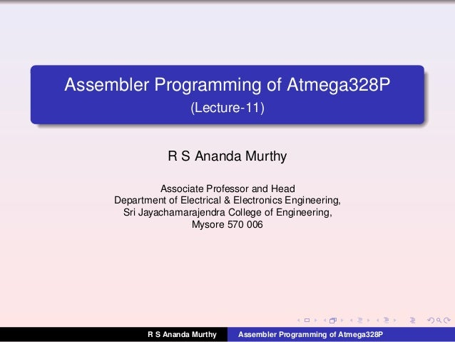 Assembler Programming of Atmega328P (Lecture-11) R S Ananda Murthy Associate Professor and Head Department of Electrical &...