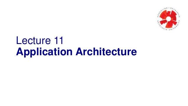 Lecture 11 Application Architecture