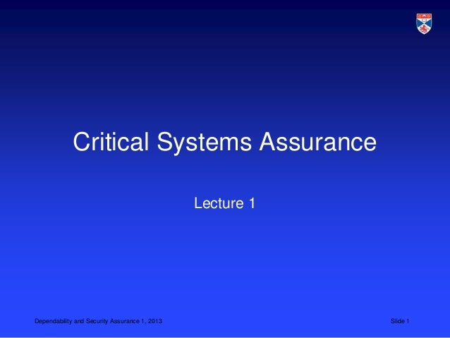 Critical Systems Assurance                                               Lecture 1Dependability and Security Assurance 1, ...