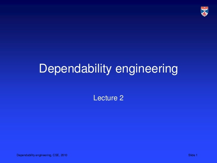 Dependability engineering                                       Lecture 2Dependability engineering, CSE, 2010             ...