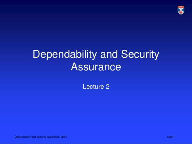Dependability and Security                    Assurance                                             Lecture 2Dependability...