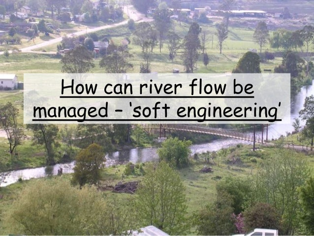 How can river flow be managed – 'soft engineering'