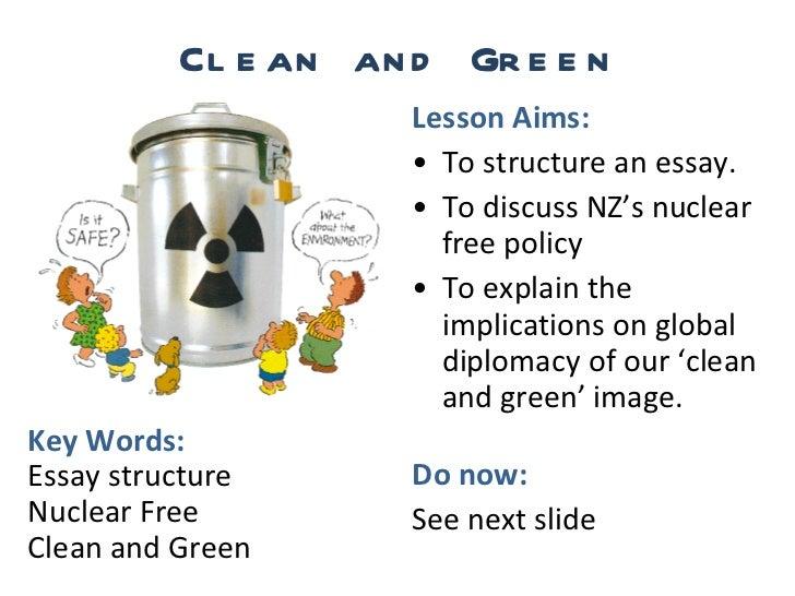 Clean and Green <ul><li>Lesson Aims: </li></ul><ul><li>To structure an essay. </li></ul><ul><li>To discuss NZ's nuclear fr...