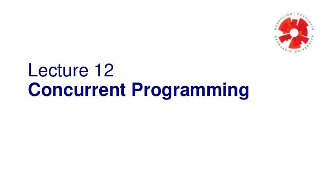 Lecture 12 Concurrent Programming
