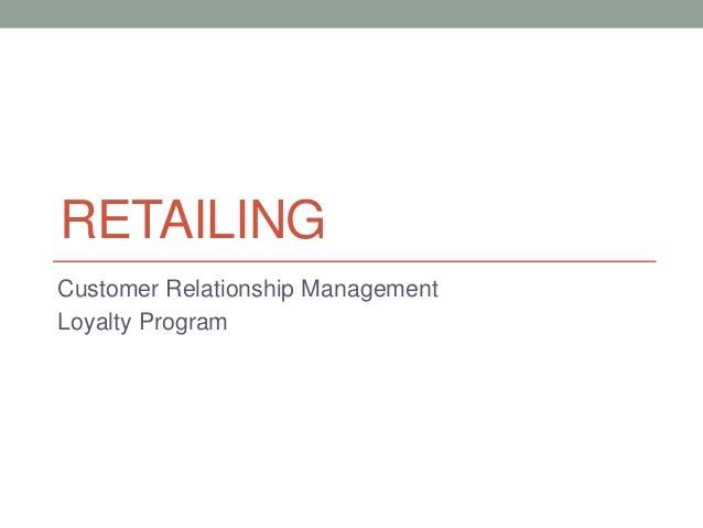 RETAILING Customer Relationship Management Loyalty Program
