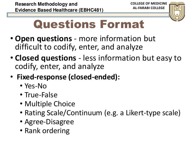 Research Methodology and Evidence Based Healthcare (EBHC481) Questions Format • Open questions - more information but diff...