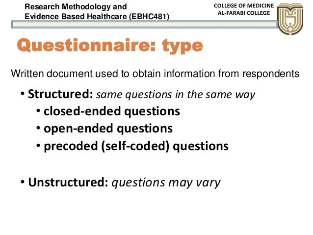 Research Methodology and Evidence Based Healthcare (EBHC481) Questionnaire: type • Structured: same questions in the same ...