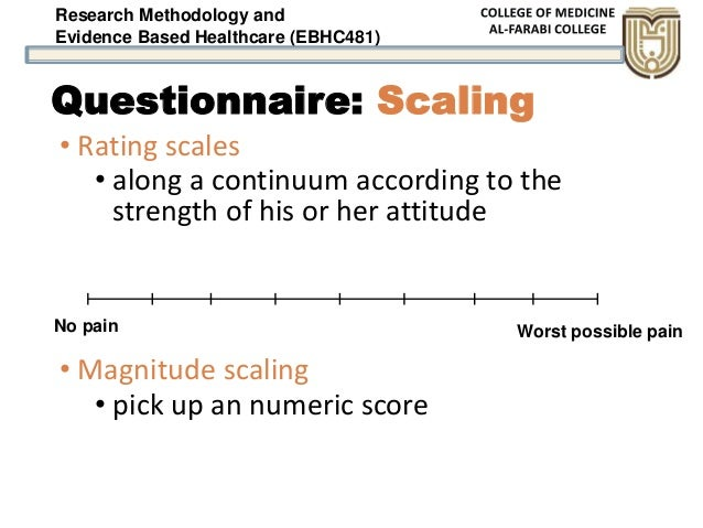 Research Methodology and Evidence Based Healthcare (EBHC481) Questionnaire: Scaling • Rating scales • along a continuum ac...