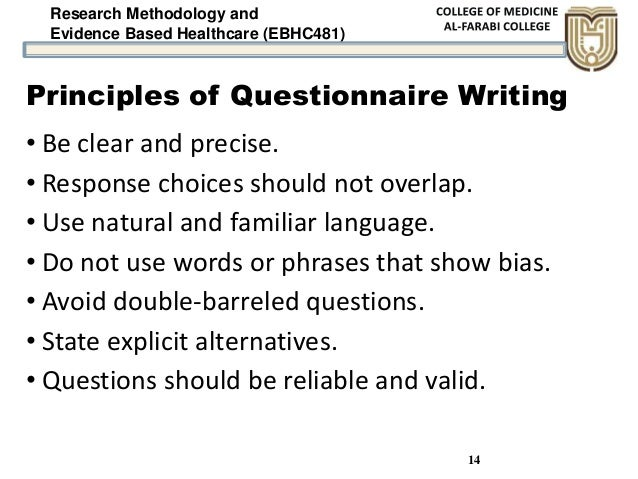 Research Methodology and Evidence Based Healthcare (EBHC481) 14 Principles of Questionnaire Writing • Be clear and precise...