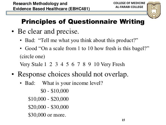 Research Methodology and Evidence Based Healthcare (EBHC481) 15 Principles of Questionnaire Writing • Be clear and precise...