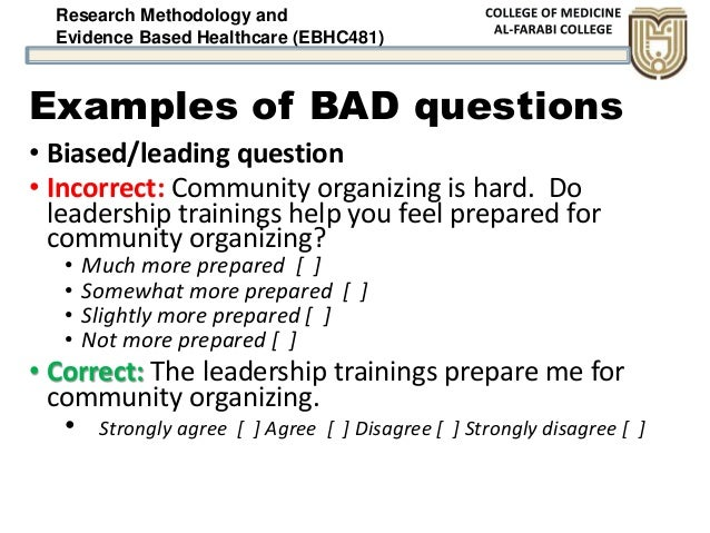 Research Methodology and Evidence Based Healthcare (EBHC481) Examples of BAD questions • Biased/leading question • Incorre...