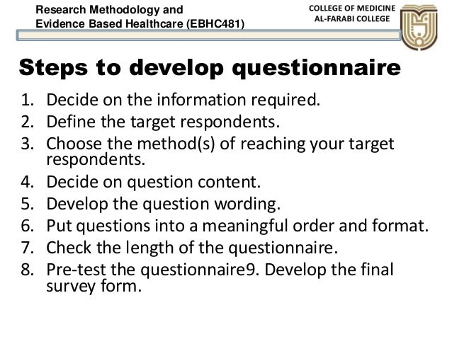 Research Methodology and Evidence Based Healthcare (EBHC481) Steps to develop questionnaire 1. Decide on the information r...