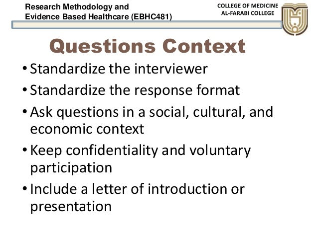 Research Methodology and Evidence Based Healthcare (EBHC481) Questions Context •Standardize the interviewer •Standardize t...
