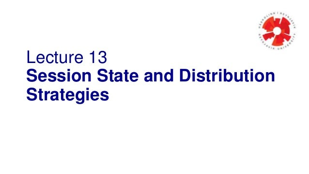 Lecture 13 Session State and Distribution Strategies