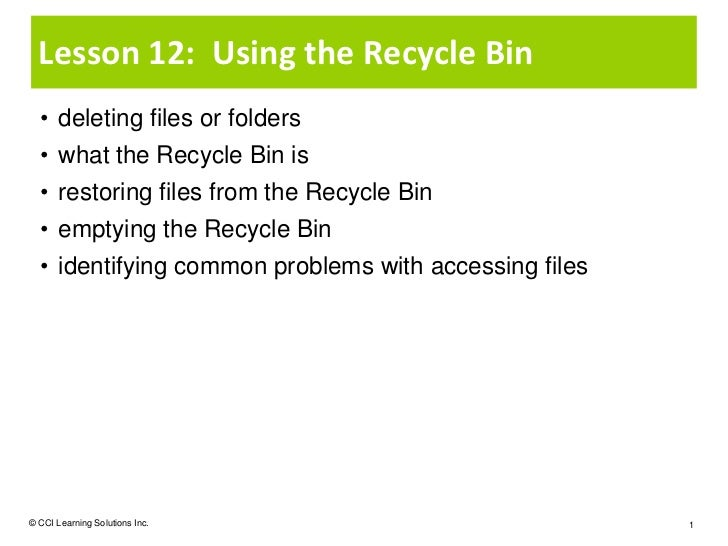 Lesson 12: Using the Recycle Bin  • deleting files or folders  • what the Recycle Bin is  • restoring files from the Recyc...