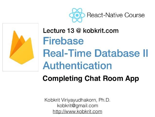 Kobkrit Viriyayudhakorn, Ph.D. kobkrit@gmail.com http://www.kobkrit.com Completing Chat Room App