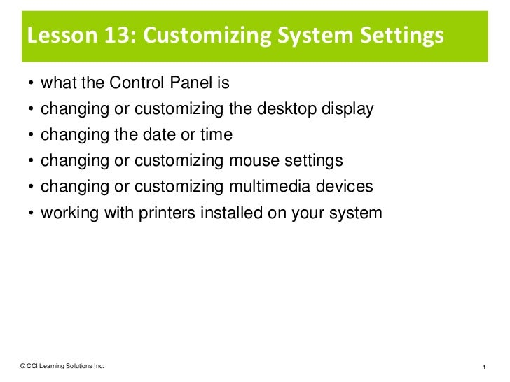 Lesson 13: Customizing System Settings  • what the Control Panel is  • changing or customizing the desktop display  • chan...