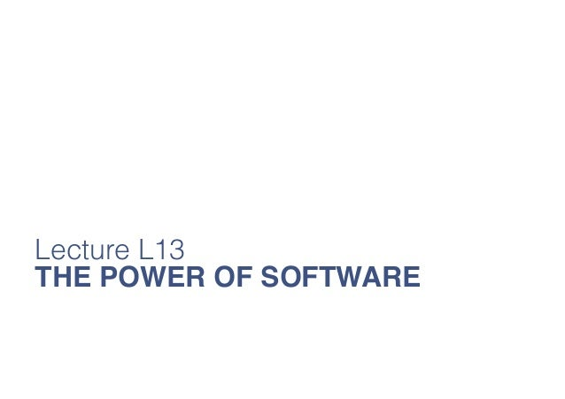 Lecture L13 THE POWER OF SOFTWARE