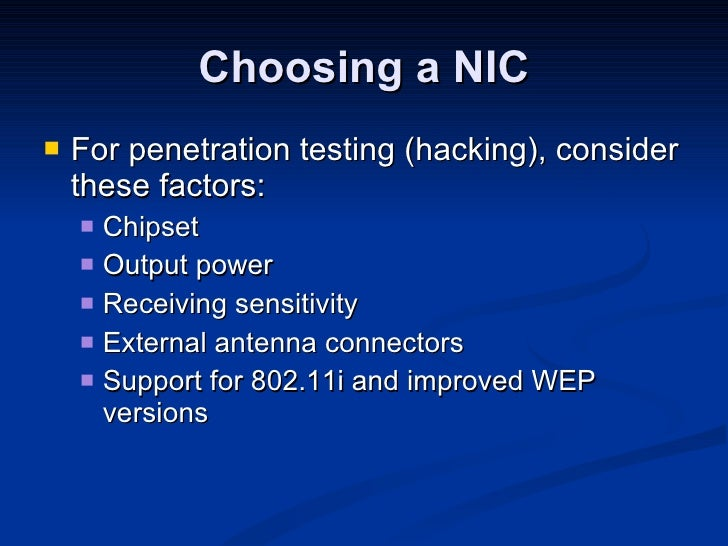 Choosing a NIC <ul><li>For penetration testing (hacking), consider these factors: </li></ul><ul><ul><li>Chipset </li></ul>...
