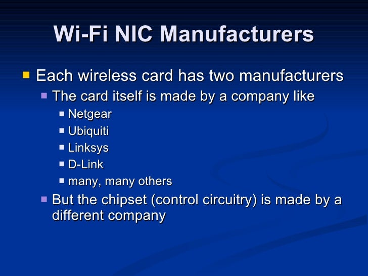 Wi-Fi NIC Manufacturers <ul><li>Each wireless card has two manufacturers </li></ul><ul><ul><li>The card itself is made by ...