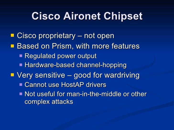 Cisco Aironet Chipset <ul><li>Cisco proprietary – not open </li></ul><ul><li>Based on Prism, with more features </li></ul>...