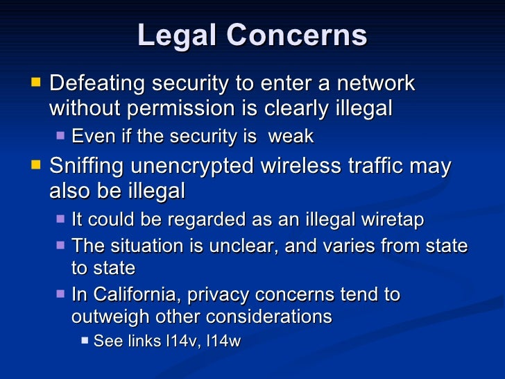 Legal Concerns <ul><li>Defeating security to enter a network without permission is clearly illegal </li></ul><ul><ul><li>E...