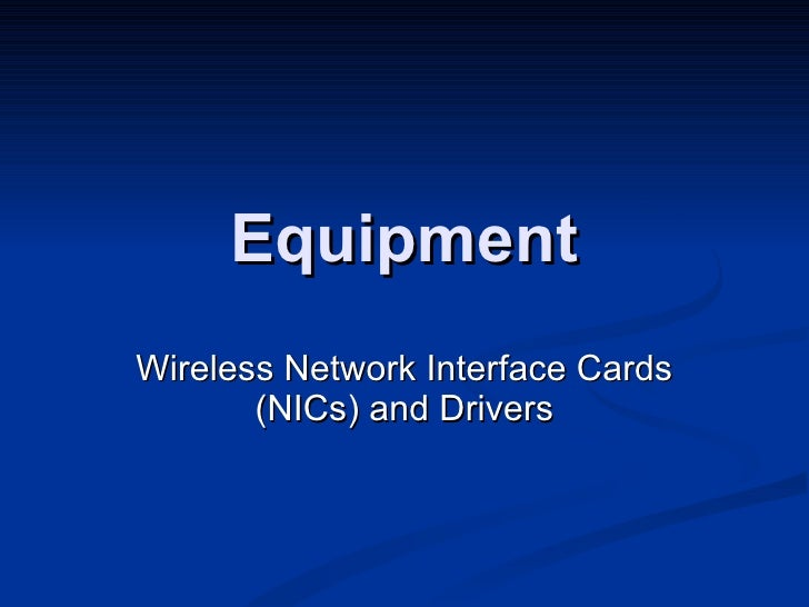 Equipment Wireless Network Interface Cards (NICs) and Drivers