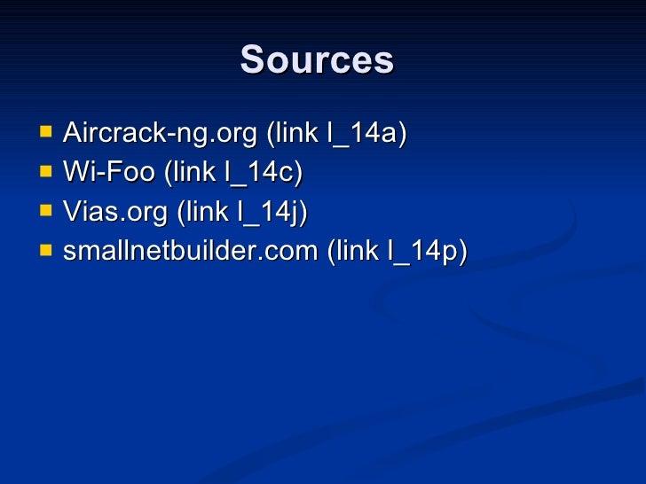 Sources  <ul><li>Aircrack-ng.org (link l_14a) </li></ul><ul><li>Wi-Foo (link l_14c) </li></ul><ul><li>Vias.org (link l_14j...