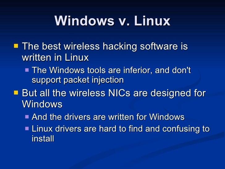 Windows v. Linux <ul><li>The best wireless hacking software is written in Linux </li></ul><ul><ul><li>The Windows tools ar...