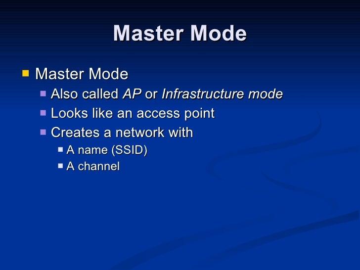 Master Mode <ul><li>Master Mode </li></ul><ul><ul><li>Also called  AP  or  Infrastructure mode </li></ul></ul><ul><ul><li>...