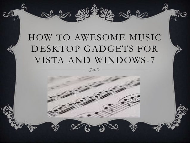 HOW TO AWESOME MUSICDESKTOP GADGETS FOR VISTA AND WINDOWS -7