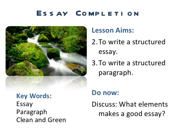 Essay Completion <ul><li>Lesson Aims: </li></ul><ul><li>To write a structured essay. </li></ul><ul><li>To write a structur...