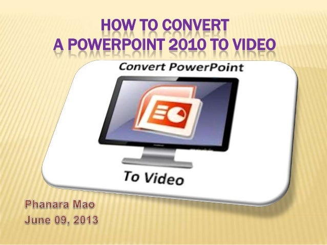 HOW TO CONVERTA POWERPOINT 2010 TO VIDEO