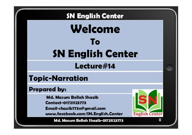0  SN English Center  Welcome  To  SN English Center  Lecture#14  Topic-Narration  Prepared by:  Md. Masum Bellah Shazib  ...