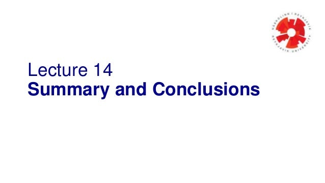 Lecture 14 Summary and Conclusions