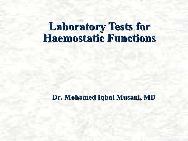 Laboratory Tests forHaemostatic Functions Dr. Mohamed Iqbal Musani, MD