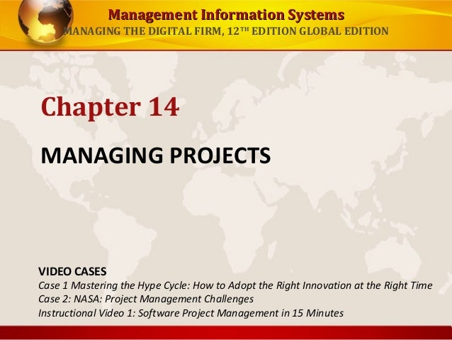 Management Information Systems MANAGING THE DIGITAL FIRM, 12TH EDITION GLOBAL EDITION  Chapter 14 MANAGING PROJECTS  VIDEO...
