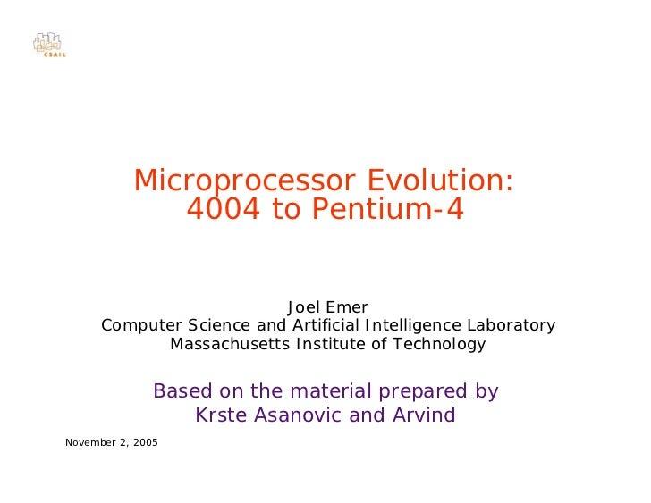 Microprocessor Evolution:              4004 to Pentium-4                          Joel Emer      Computer Science and Arti...