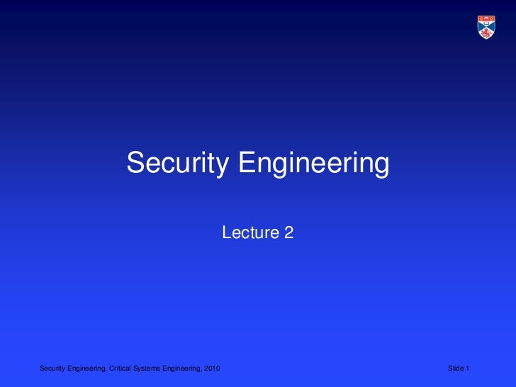 Security Engineering                                                           Lecture 2Security Engineering, Critical Sys...