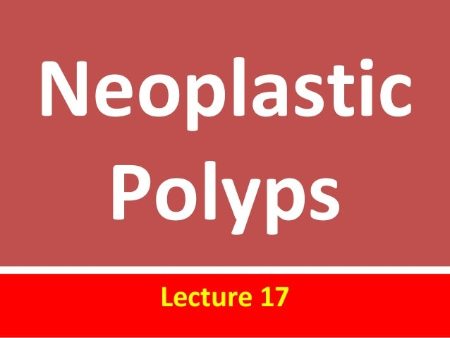 NeoplasticPolypsLecture 17