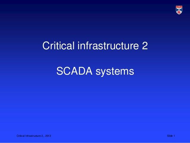 Critical infrastructure 2                                   SCADA systemsCritical Infrastructure 2,, 2013                 ...