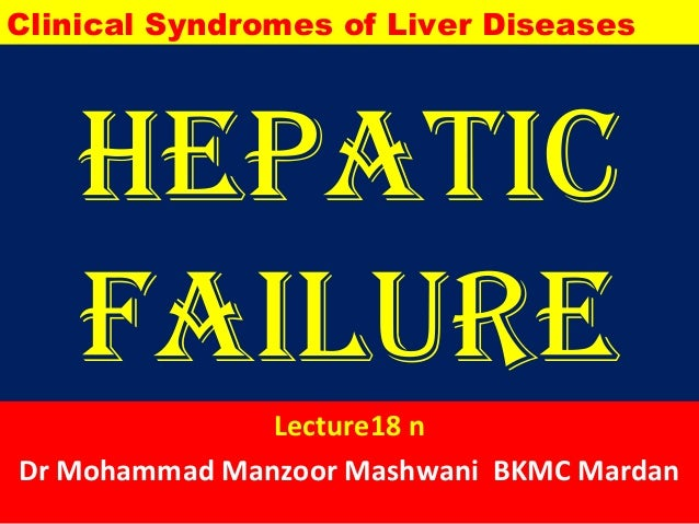 Hepatic Failure Lecture18 n Dr Mohammad Manzoor Mashwani BKMC Mardan Clinical Syndromes of Liver Diseases