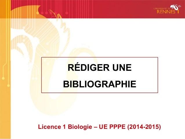 1 RÉDIGER UNE BIBLIOGRAPHIE Licence 1 Biologie – UE PPPE (2014-2015)