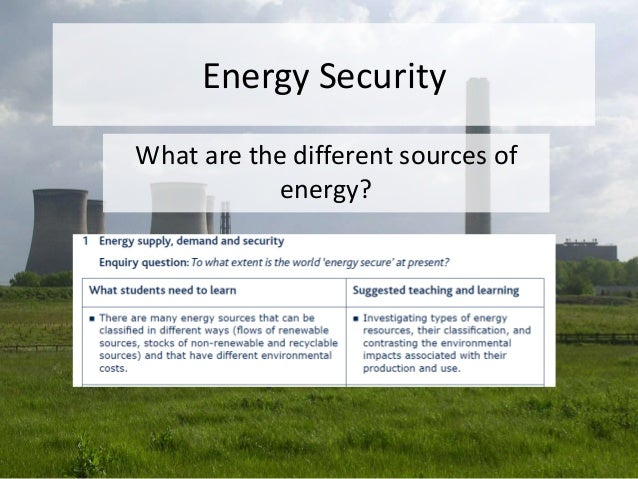 Energy Security What are the different sources of energy?