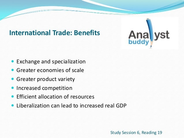 International Trade: Benefits Exchange and specialization Greater economies of scale Greater product variety Increased...