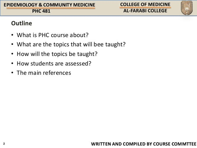 EPIDEMIOLOGY & COMMUNITY MEDICINE WRITTEN AND COMPILED BY COURSE COMMTTEE • What is PHC course about? • What are the topic...