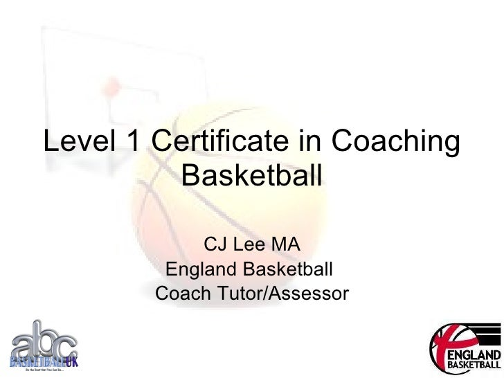 Level 1 Certificate in Coaching Basketball CJ Lee MA England Basketball  Coach Tutor/Assessor