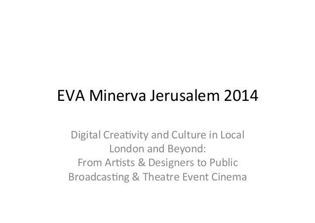 EVA  Minerva  Jerusalem  2014  Digital  Crea9vity  and  Culture  in  Local  London  and  Beyond:  From  Ar9sts  &  Designe...