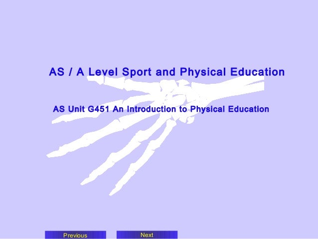 AS / A Level Sport and Physical Education AS Unit G451 An Introduction to Physical Education  Previous  Next
